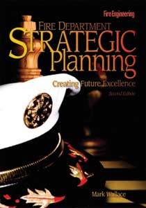 Fire Engineering Books & Videos' FIRE DEPARTMENT STRATEGIC PLANNING: CREATING FUTURE EXCELLENCE